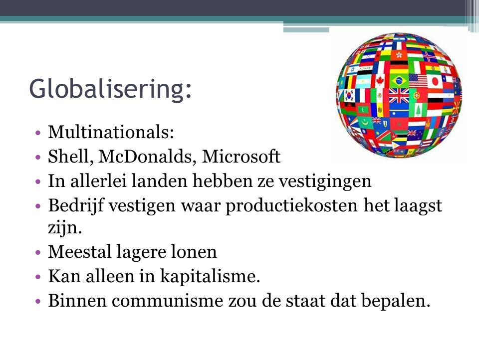 Globalisering: Multinationals: Shell, McDonalds, Microsoft In allerlei landen hebben ze vestigingen Bedrijf vestigen waar productiekosten het laagst z