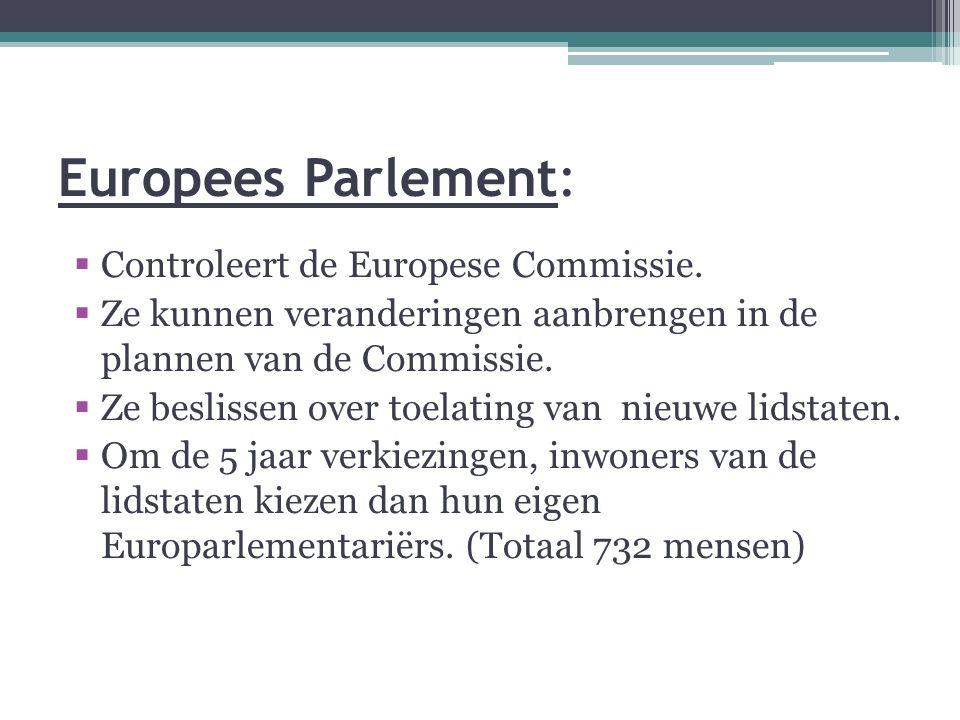 Europees Parlement:  Controleert de Europese Commissie.  Ze kunnen veranderingen aanbrengen in de plannen van de Commissie.  Ze beslissen over toel