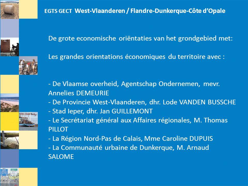 EGTS GECT West-Vlaanderen / Flandre-Dunkerque-Côte d'Opale De grote economische oriëntaties van het grondgebied met: Les grandes orientations économiques du territoire avec : - De Vlaamse overheid, Agentschap Ondernemen, mevr.