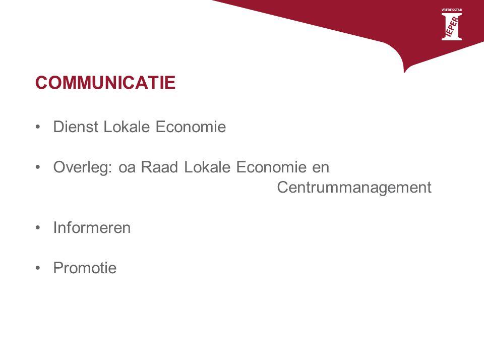 COMMUNICATIE Dienst Lokale Economie Overleg: oa Raad Lokale Economie en Centrummanagement Informeren Promotie