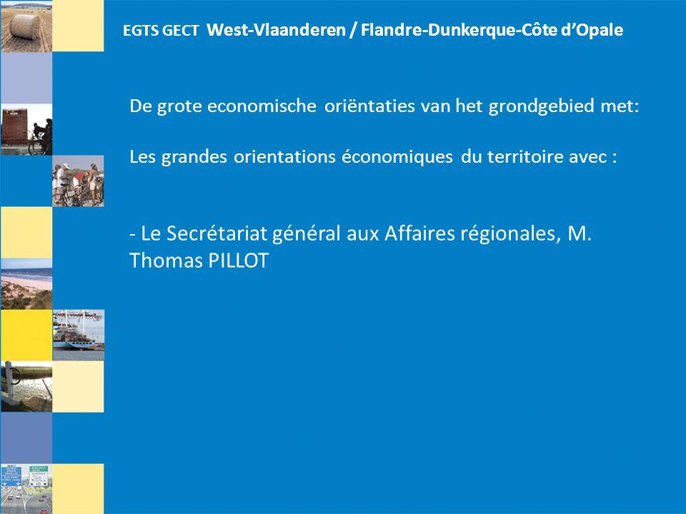EGTS GECT West-Vlaanderen / Flandre-Dunkerque-Côte d'Opale De grote economische oriëntaties van het grondgebied met: Les grandes orientations économiques du territoire avec : - Le Secrétariat général aux Affaires régionales, M.