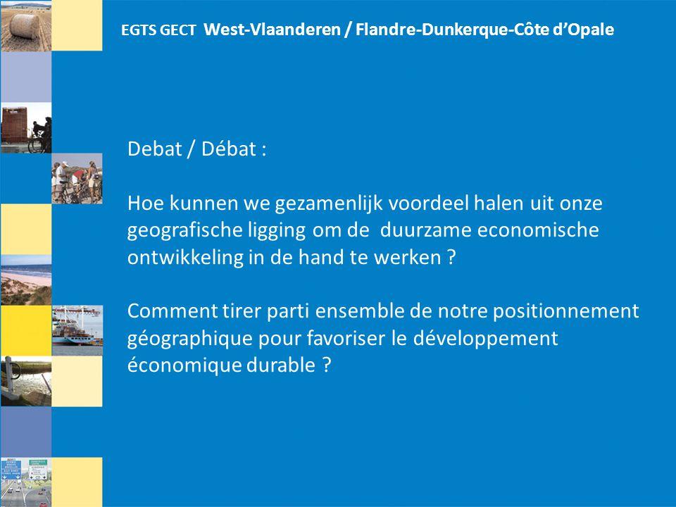 EGTS GECT West-Vlaanderen / Flandre-Dunkerque-Côte d'Opale Debat / Débat : Hoe kunnen we gezamenlijk voordeel halen uit onze geografische ligging om de duurzame economische ontwikkeling in de hand te werken .