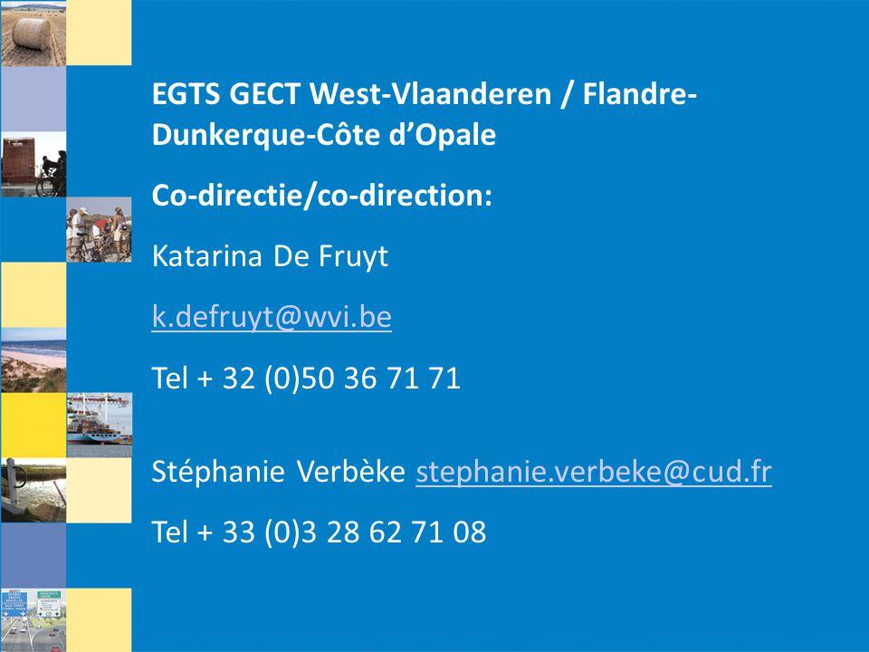 EGTS GECT West-Vlaanderen / Flandre- Dunkerque-Côte d'Opale Co-directie/co-direction: Katarina De Fruyt k.defruyt@wvi.be Tel + 32 (0)50 36 71 71 Stéphanie Verbèke stephanie.verbeke@cud.frstephanie.verbeke@cud.fr Tel + 33 (0)3 28 62 71 08