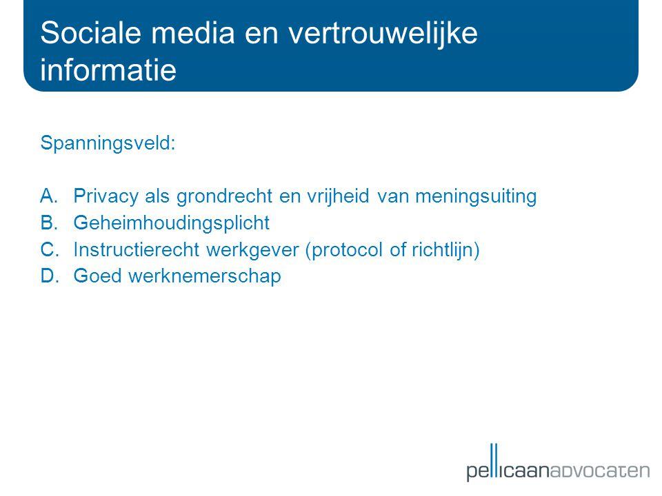 Spanningsveld: A.Privacy als grondrecht en vrijheid van meningsuiting B.Geheimhoudingsplicht C.Instructierecht werkgever (protocol of richtlijn) D.Goed werknemerschap Sociale media en vertrouwelijke informatie