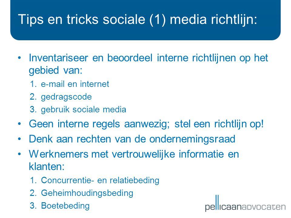 Tips en tricks sociale (1) media richtlijn: Inventariseer en beoordeel interne richtlijnen op het gebied van: 1.e-mail en internet 2.gedragscode 3.gebruik sociale media Geen interne regels aanwezig; stel een richtlijn op.