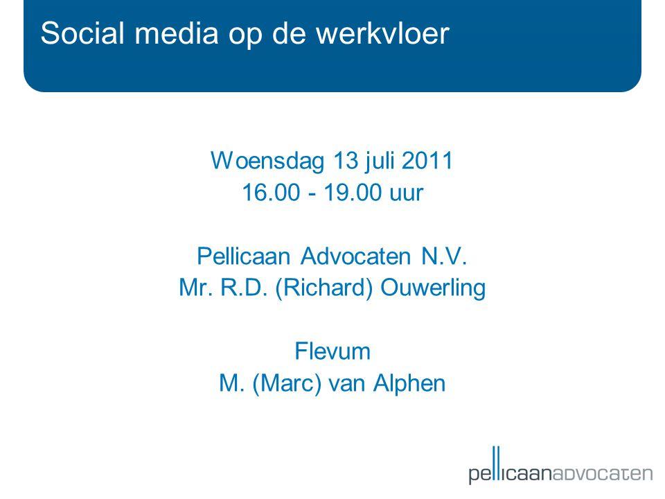 Social media op de werkvloer Woensdag 13 juli 2011 16.00 - 19.00 uur Pellicaan Advocaten N.V.