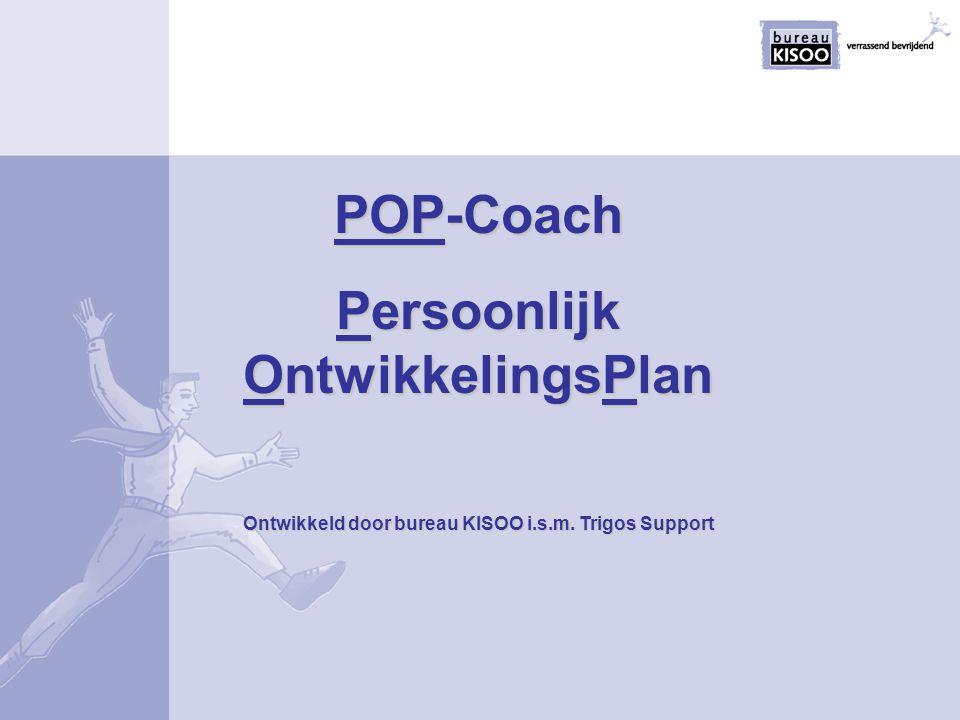 POP-Coach Persoonlijk OntwikkelingsPlan Ontwikkeld door bureau KISOO i.s.m. Trigos Support
