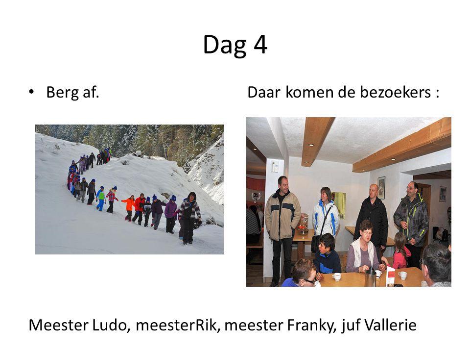 Dag 4 Berg af. Daar komen de bezoekers : Meester Ludo, meesterRik, meester Franky, juf Vallerie