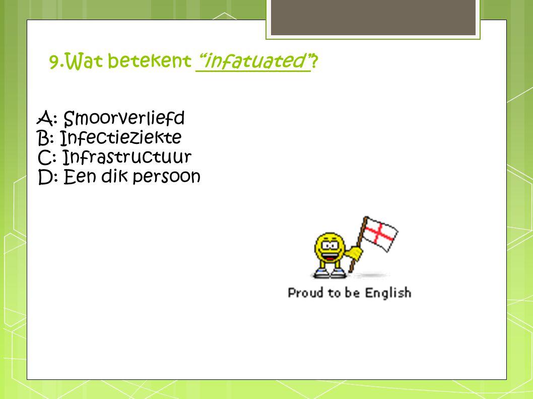 """9.Wat betekent """"infatuated""""? A: Smoorverliefd B: Infectieziekte C: Infrastructuur D: Een dik persoon"""