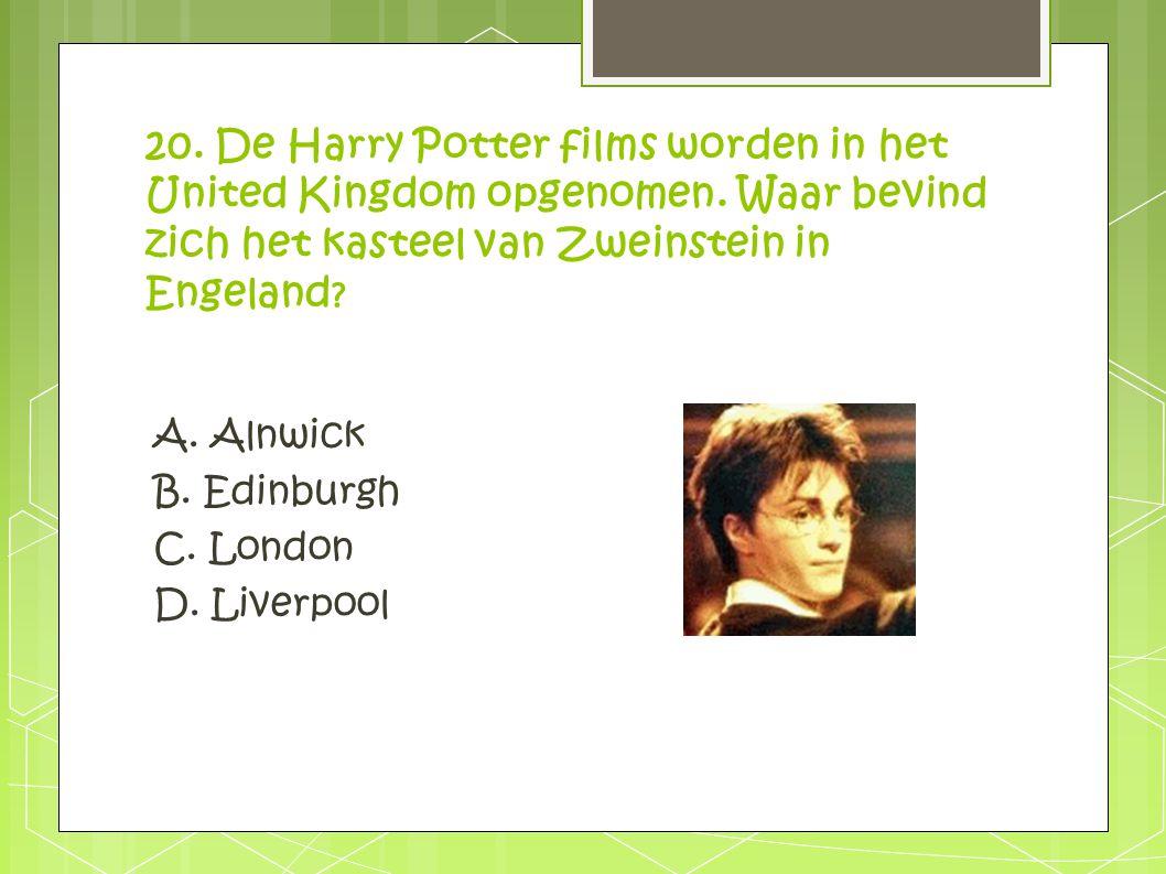 20. De Harry Potter films worden in het United Kingdom opgenomen. Waar bevind zich het kasteel van Zweinstein in Engeland ? A. Alnwick B. Edinburgh C.