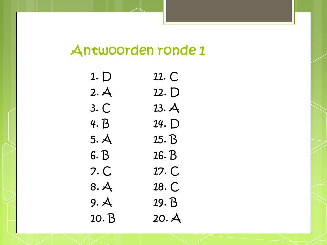 Antwoorden ronde 1 1. D11. C 2. A12. D 3. C13. A 4. B14. D 5. A15. B 6. B16. B 7. C17. C 8. A18. C 9. A19. B 10. B20. A