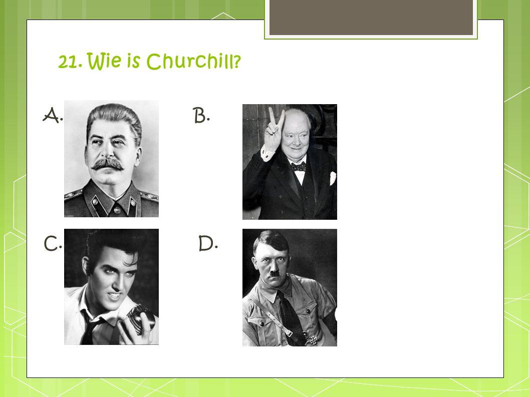 21. Wie is Churchill? A. B. C. D.