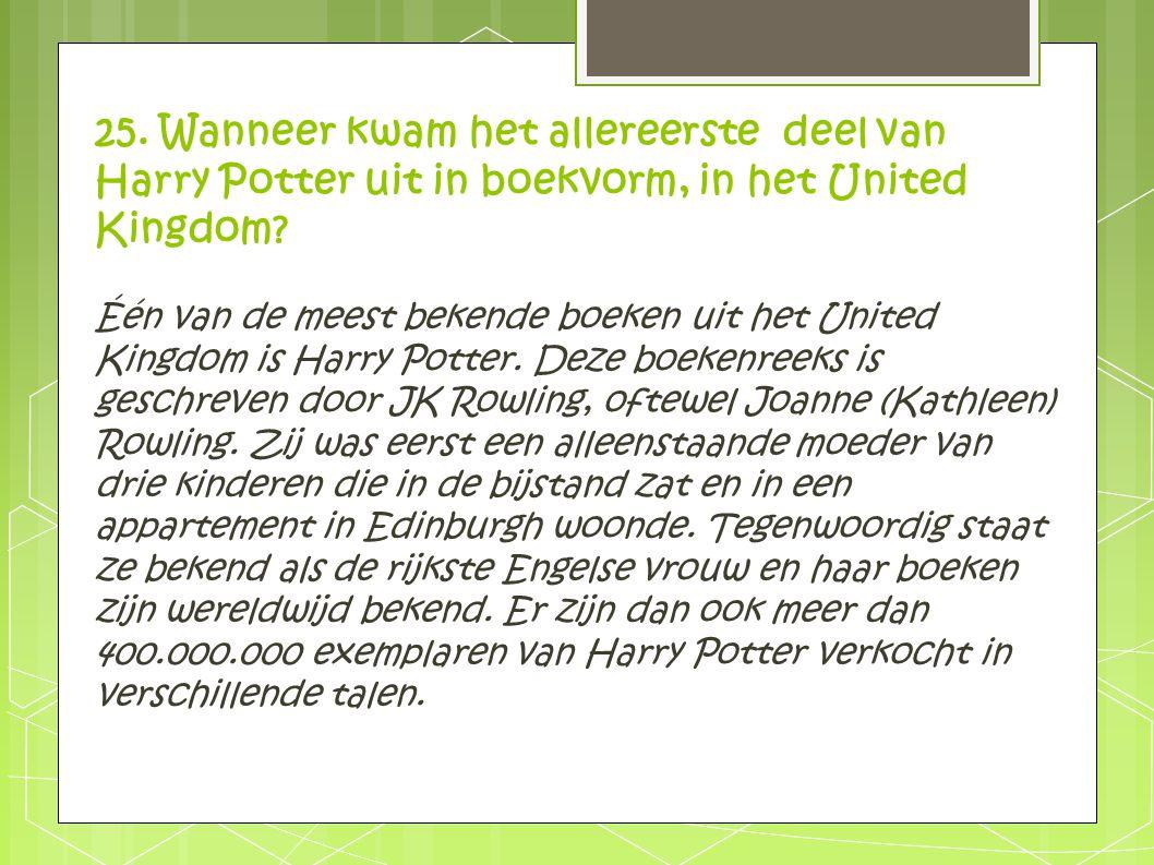25. Wanneer kwam het allereerste deel van Harry Potter uit in boekvorm, in het United Kingdom? Één van de meest bekende boeken uit het United Kingdom