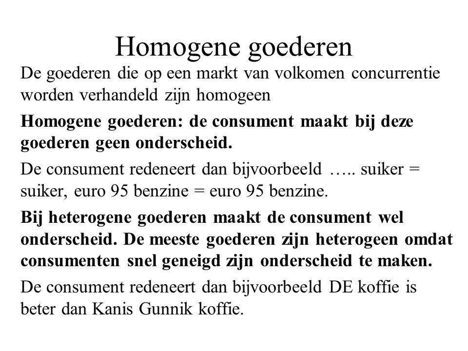 Homogene goederen De goederen die op een markt van volkomen concurrentie worden verhandeld zijn homogeen Homogene goederen: de consument maakt bij dez