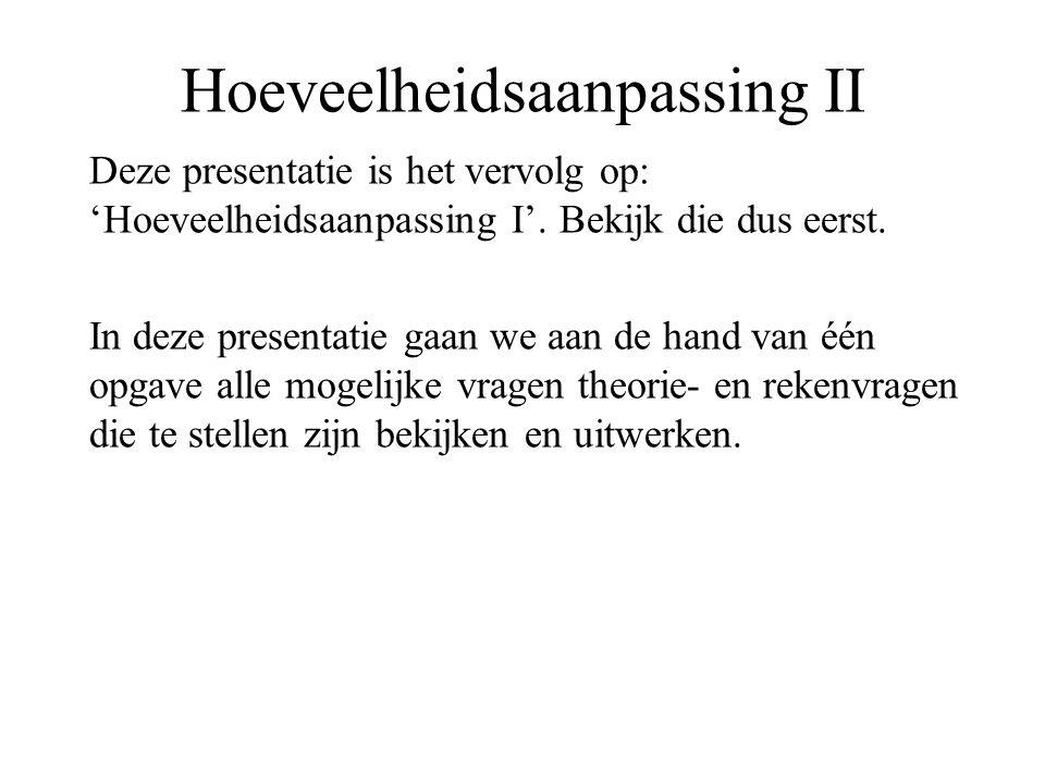 Hoeveelheidsaanpassing II Deze presentatie is het vervolg op: 'Hoeveelheidsaanpassing I'. Bekijk die dus eerst. In deze presentatie gaan we aan de han