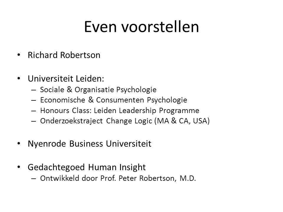 Even voorstellen Richard Robertson Universiteit Leiden: – Sociale & Organisatie Psychologie – Economische & Consumenten Psychologie – Honours Class: L