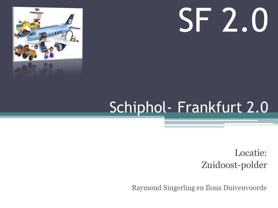 SF 2.0 Schiphol- Frankfurt 2.0 Locatie: Zuidoost-polder Raymond Singerling en Ilona Duivenvoorde