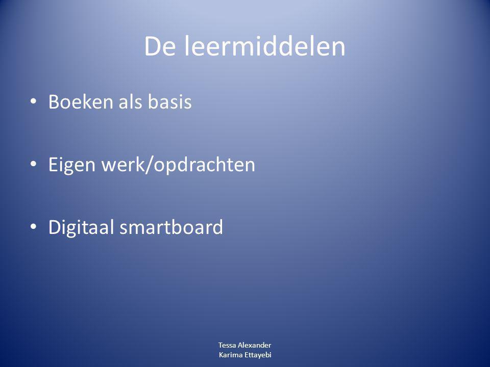 De leermiddelen Boeken als basis Eigen werk/opdrachten Digitaal smartboard Tessa Alexander Karima Ettayebi