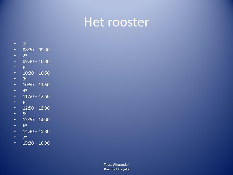 Het rooster 1 e 08:30 – 09:30 2 e 09:30 – 10:30 P 10:30 – 10:50 3 e 10:50 – 11:50 4 e 11:50 – 12:50 P 12:50 – 13:30 5 e 13:30 – 14:30 6 e 14:30 – 15:3