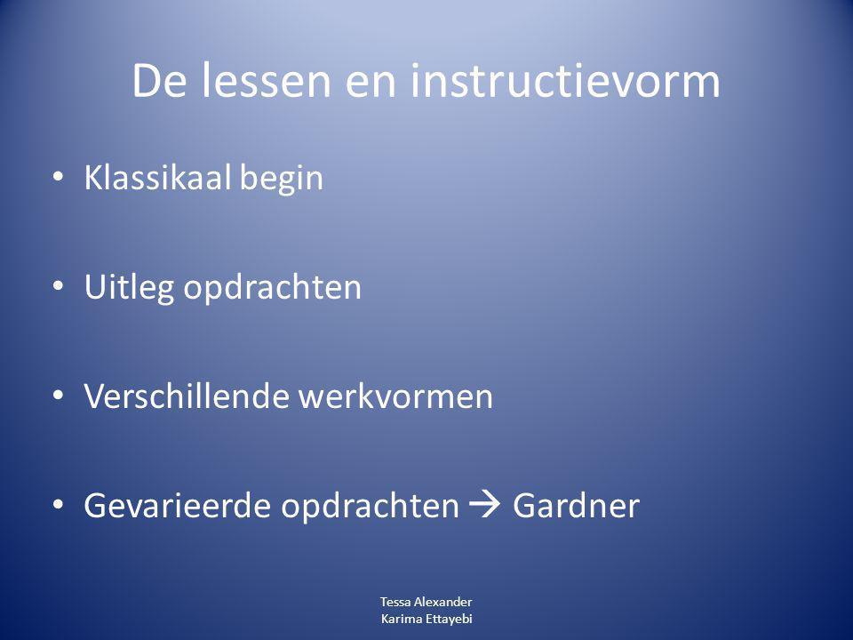 De lessen en instructievorm Klassikaal begin Uitleg opdrachten Verschillende werkvormen Gevarieerde opdrachten  Gardner Tessa Alexander Karima Ettaye