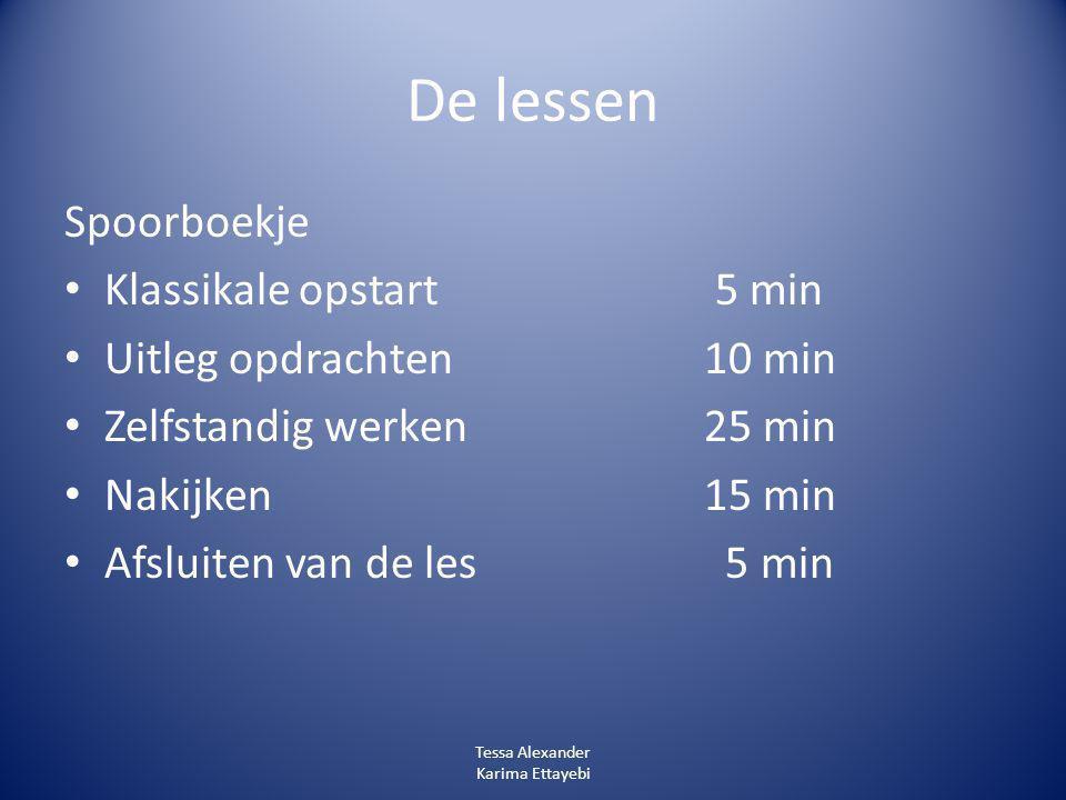 De lessen Spoorboekje Klassikale opstart 5 min Uitleg opdrachten10 min Zelfstandig werken25 min Nakijken15 min Afsluiten van de les 5 min Tessa Alexan