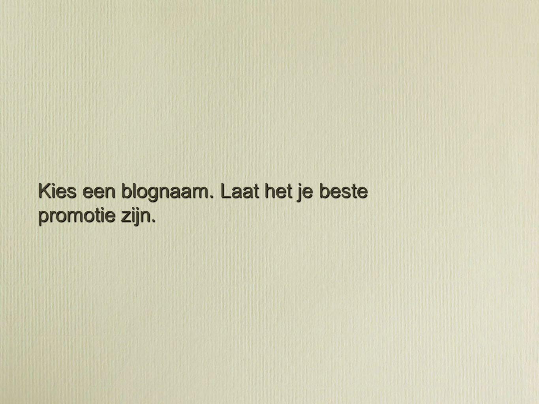 Kies een blognaam. Laat het je beste promotie zijn.