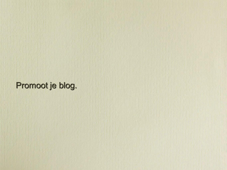 Promoot je blog.