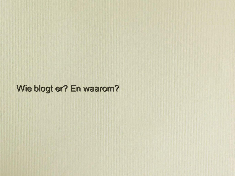 Wie blogt er En waarom