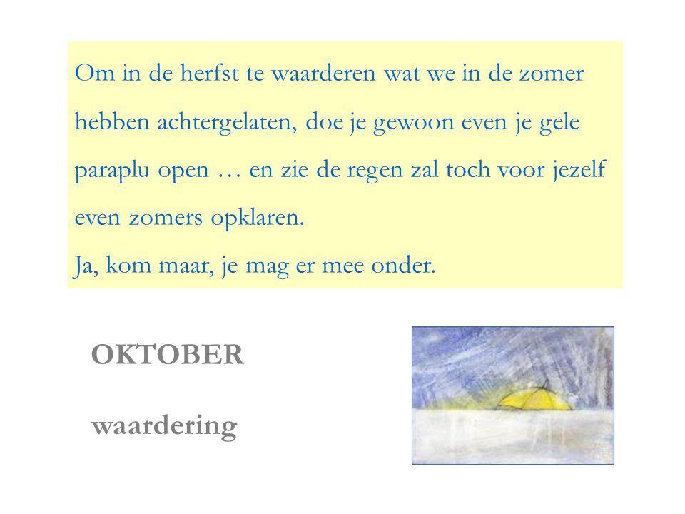 waardering Om in de herfst te waarderen wat we in de zomer hebben achtergelaten, doe je gewoon even je gele paraplu open … en zie de regen zal toch voor jezelf even zomers opklaren.