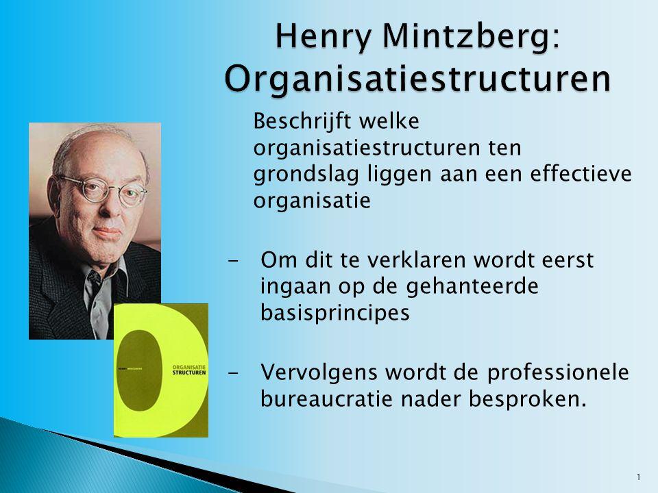 1 Beschrijft welke organisatiestructuren ten grondslag liggen aan een effectieve organisatie - Om dit te verklaren wordt eerst ingaan op de gehanteerde basisprincipes - Vervolgens wordt de professionele bureaucratie nader besproken.