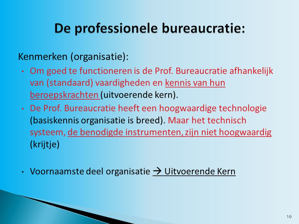 10 Kenmerken (organisatie): Om goed te functioneren is de Prof. Bureaucratie afhankelijk van (standaard) vaardigheden en kennis van hun beroepskrachte