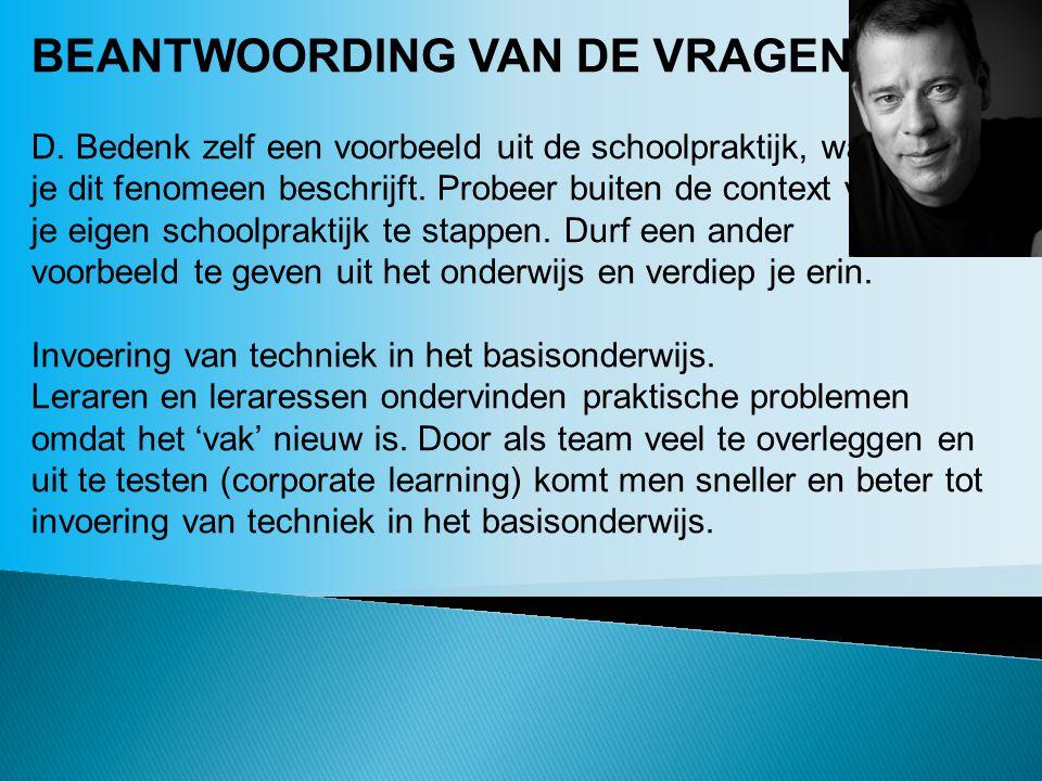 BEANTWOORDING VAN DE VRAGEN: D. Bedenk zelf een voorbeeld uit de schoolpraktijk, waar je dit fenomeen beschrijft. Probeer buiten de context van je eig