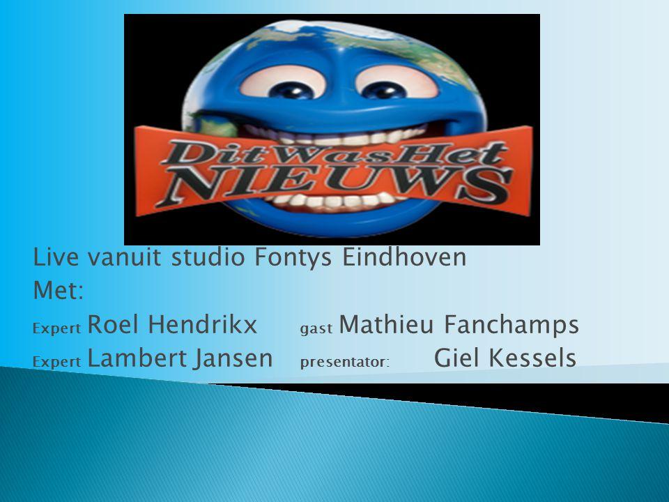 Live vanuit studio Fontys Eindhoven Met: Expert Roel Hendrikx gast Mathieu Fanchamps Expert Lambert Jansen presentator: Giel Kessels