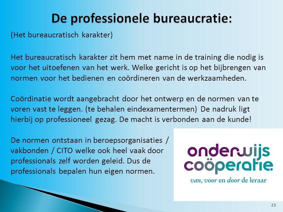 23 (Het bureaucratisch karakter) Het bureaucratisch karakter zit hem met name in de training die nodig is voor het uitoefenen van het werk.