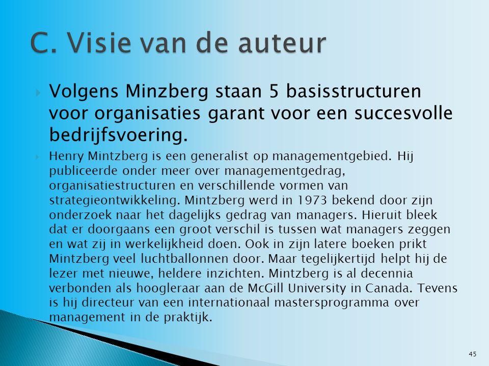  Volgens Minzberg staan 5 basisstructuren voor organisaties garant voor een succesvolle bedrijfsvoering.  Henry Mintzberg is een generalist op manag