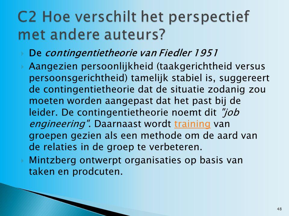  De contingentietheorie van Fiedler 1951  Aangezien persoonlijkheid (taakgerichtheid versus persoonsgerichtheid) tamelijk stabiel is, suggereert de contingentietheorie dat de situatie zodanig zou moeten worden aangepast dat het past bij de leider.