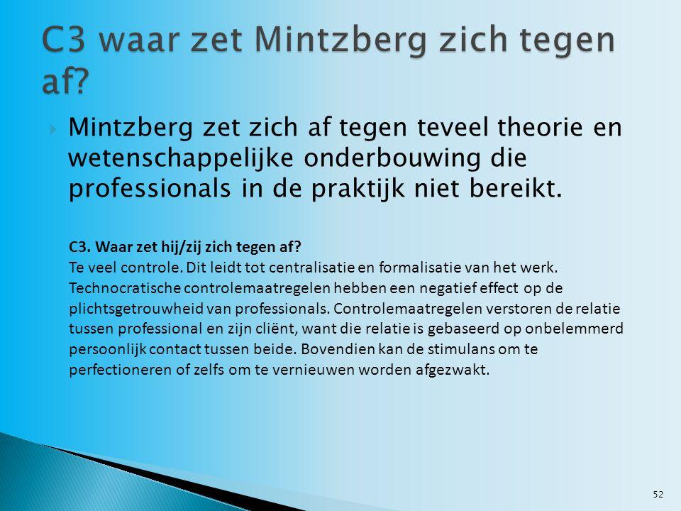  Mintzberg zet zich af tegen teveel theorie en wetenschappelijke onderbouwing die professionals in de praktijk niet bereikt.