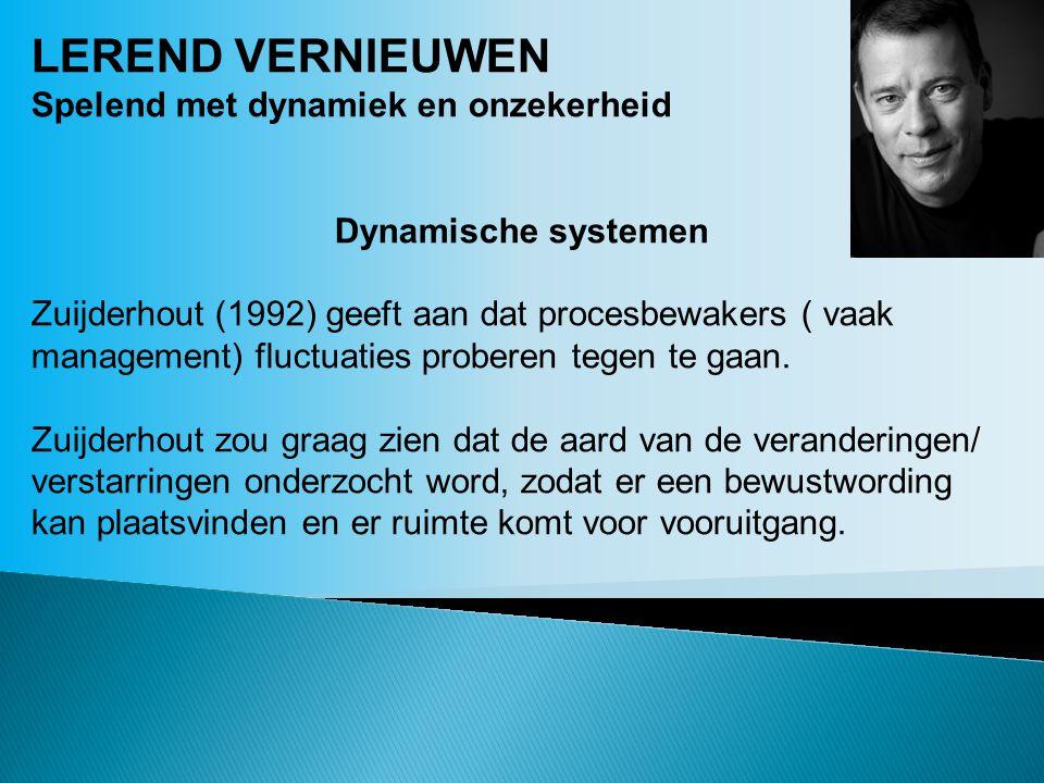 LEREND VERNIEUWEN Spelend met dynamiek en onzekerheid Dynamische systemen Zuijderhout (1992) geeft aan dat procesbewakers ( vaak management) fluctuaties proberen tegen te gaan.
