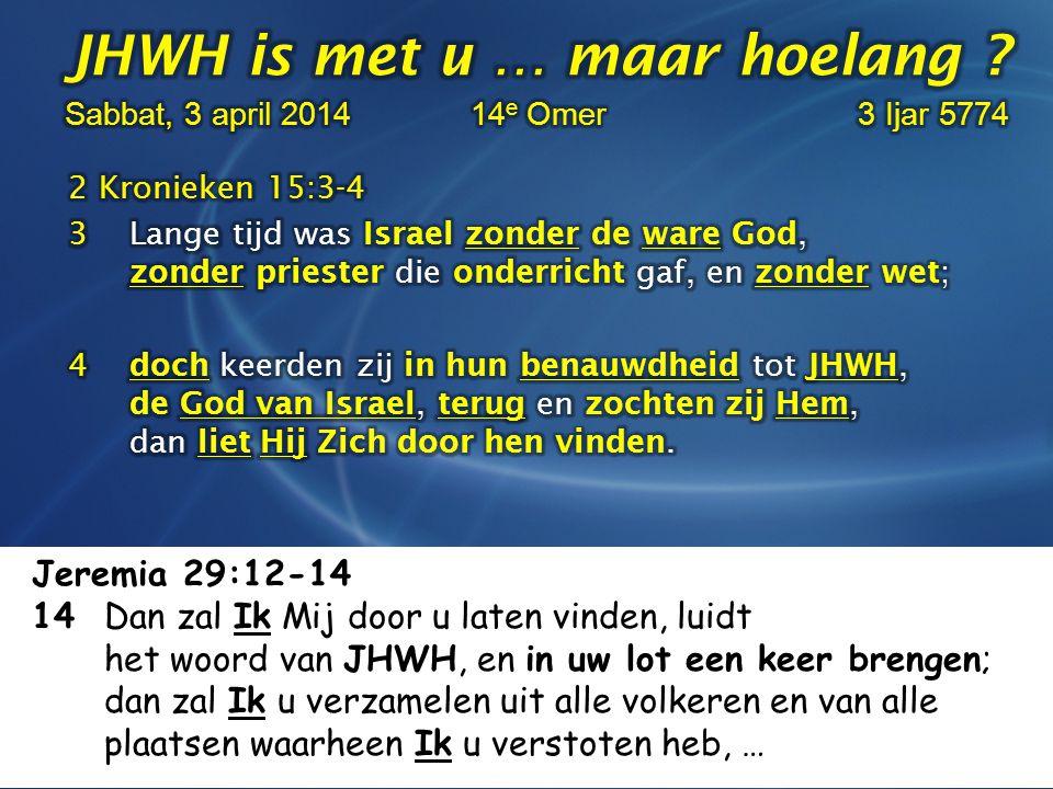 Jeremia 29:12-14 12Dan zult gij Mij aanroepen en heengaan en tot Mij bidden, en Ik zal naar u horen; 13 dan zult gij Mij zoeken en vinden, wanneer gij