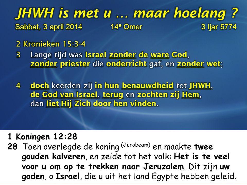 1 Koningen 12:28 28 Toen overlegde de koning (Jerobeam) en maakte twee gouden kalveren, en zeide tot het volk: Het is te veel voor u om op te trekken naar Jeruzalem.