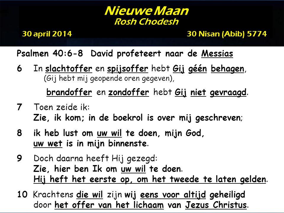 Psalmen 40:6-8 David profeteert naar de Messias 6In slachtoffer en spijsoffer hebt Gij géén behagen, (Gij hebt mij geopende oren gegeven), brandoffer en zondoffer hebt Gij niet gevraagd.