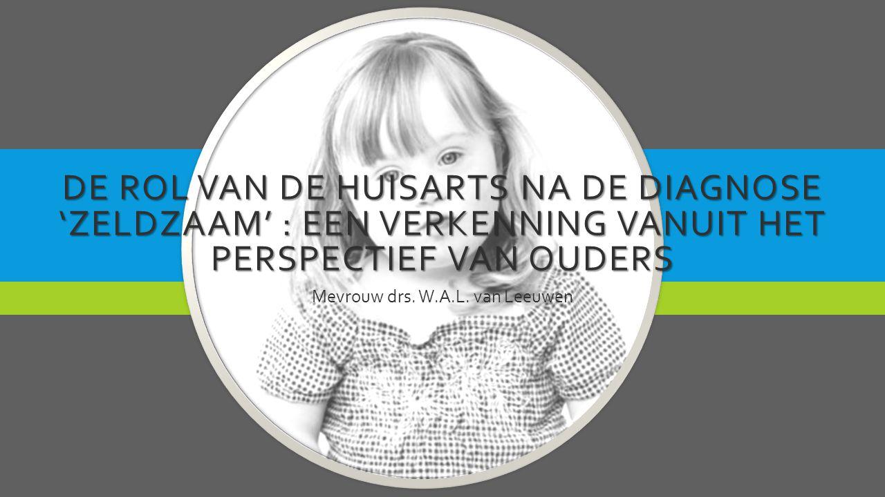 DE ROL VAN DE HUISARTS NA DE DIAGNOSE 'ZELDZAAM' : EEN VERKENNING VANUIT HET PERSPECTIEF VAN OUDERS Mevrouw drs. W.A.L. van Leeuwen