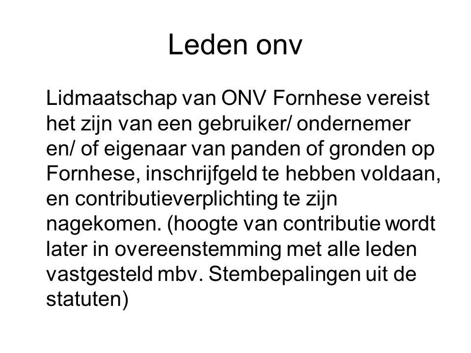 Leden onv Lidmaatschap van ONV Fornhese vereist het zijn van een gebruiker/ ondernemer en/ of eigenaar van panden of gronden op Fornhese, inschrijfgel