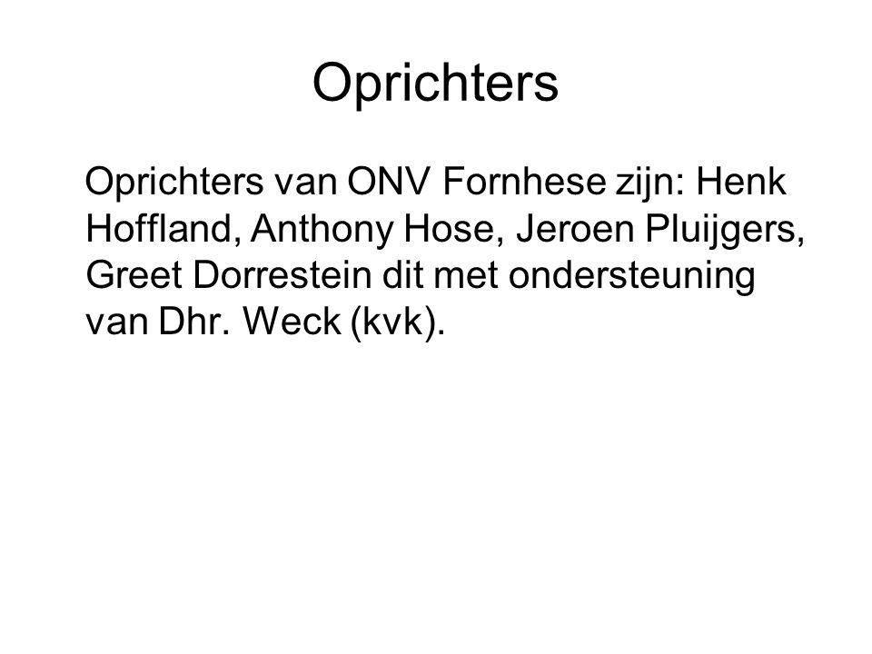 Oprichters Oprichters van ONV Fornhese zijn: Henk Hoffland, Anthony Hose, Jeroen Pluijgers, Greet Dorrestein dit met ondersteuning van Dhr. Weck (kvk)