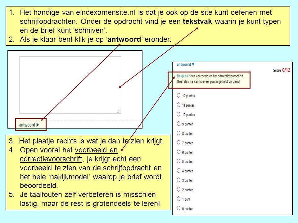 1.Het handige van eindexamensite.nl is dat je ook op de site kunt oefenen met schrijfopdrachten. Onder de opdracht vind je een tekstvak waarin je kunt