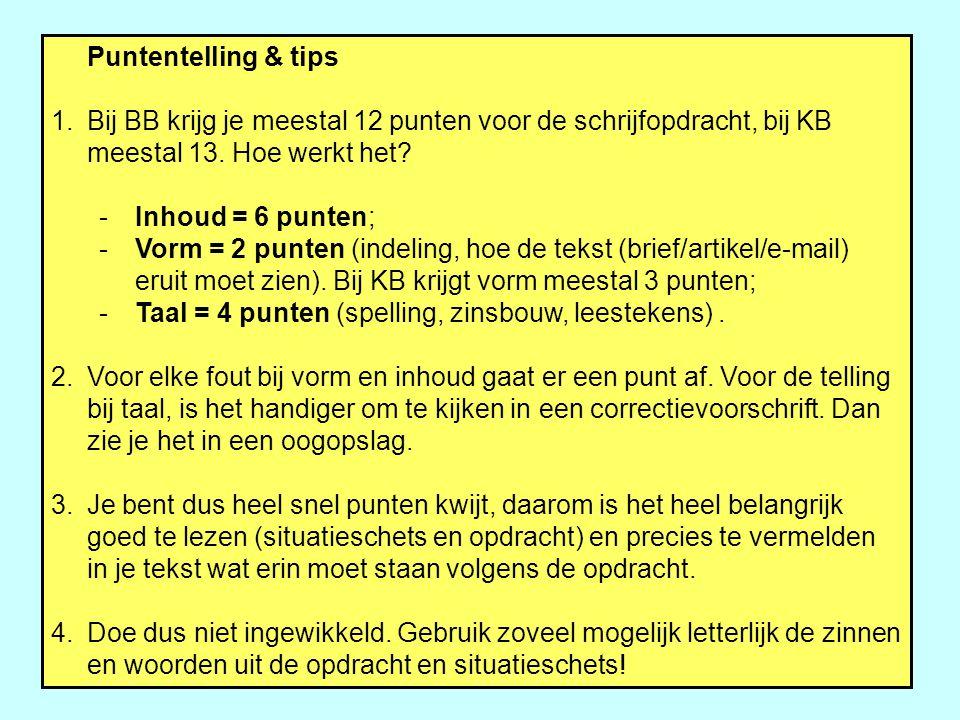 Puntentelling & tips 1.Bij BB krijg je meestal 12 punten voor de schrijfopdracht, bij KB meestal 13. Hoe werkt het? -Inhoud = 6 punten; -Vorm = 2 punt