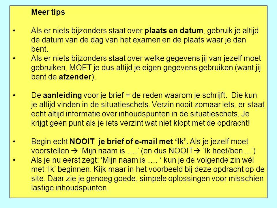 Meer tips Als er niets bijzonders staat over plaats en datum, gebruik je altijd de datum van de dag van het examen en de plaats waar je dan bent. Als