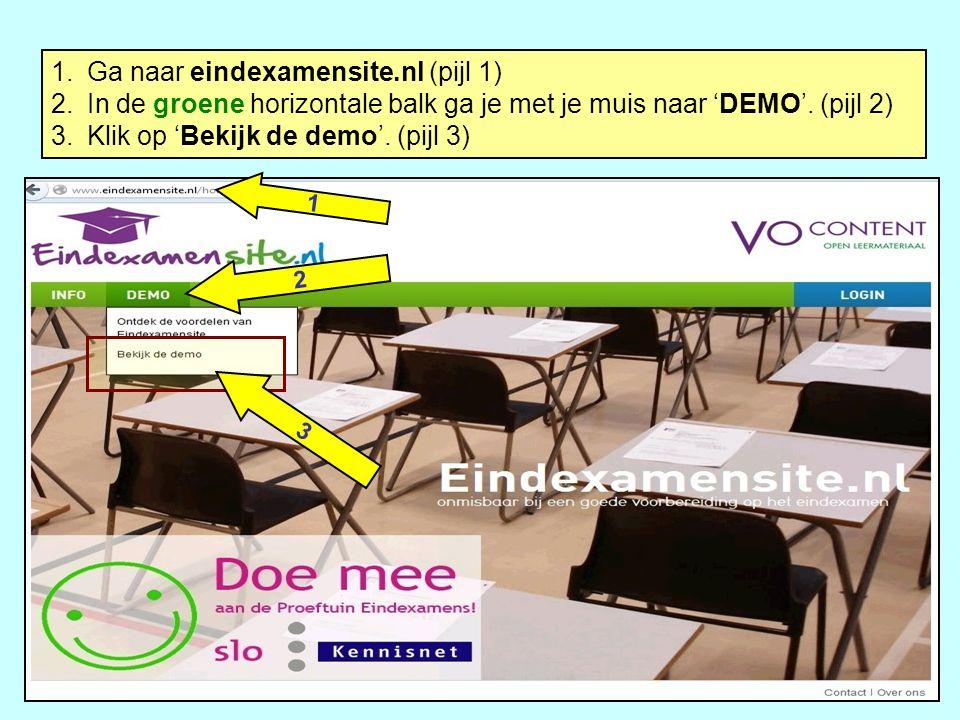 1.Ga naar eindexamensite.nl (pijl 1) 2.In de groene horizontale balk ga je met je muis naar 'DEMO'. (pijl 2) 3.Klik op 'Bekijk de demo'. (pijl 3) 1 2