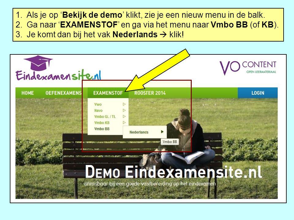 1.Als je op 'Bekijk de demo' klikt, zie je een nieuw menu in de balk. 2.Ga naar 'EXAMENSTOF' en ga via het menu naar Vmbo BB (of KB). 3.Je komt dan bi