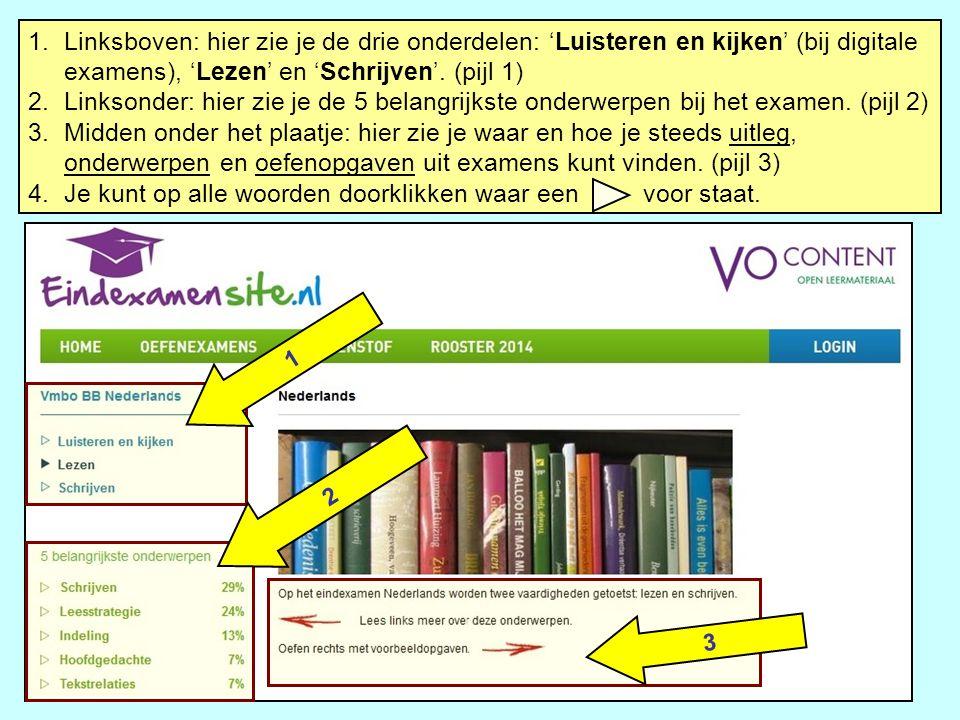 1.Linksboven: hier zie je de drie onderdelen: 'Luisteren en kijken' (bij digitale examens), 'Lezen' en 'Schrijven'. (pijl 1) 2.Linksonder: hier zie je